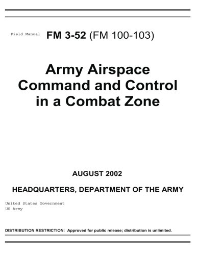 (Field Manual FM 3-52 (FM 100-103) Army Airspace Command and Control in a Combat Zone August 2002)