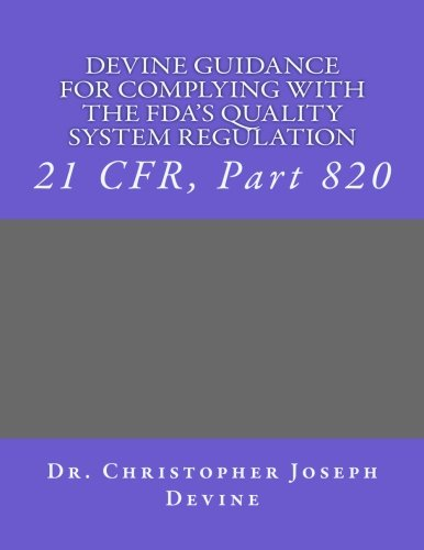 Devine Guidance For Complying With The Fda S Quality System Regulation  21 Cfr  Part 820