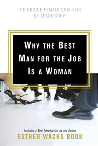 Why the Best Man for the Job Is A Woman: The Unique Female