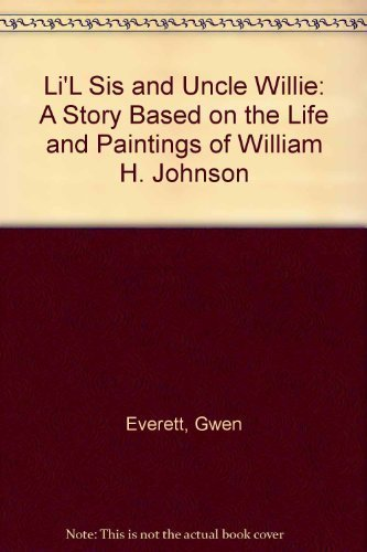 Books : Li'L Sis and Uncle Willie: A Story Based on the Life and Paintings of William H. Johnson by Gwen Everett (1994-09-04)