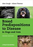Breed Predispositions to Disease in Dogs and Cats, Alex Gough and Alison Thomas, 1405180781