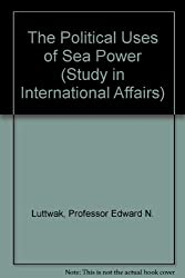 The Political Uses of Sea Power (Study in International Affairs)