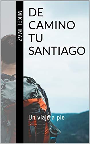 Amazon Com De Camino Tu Santiago Un Viaje A Pie Spanish