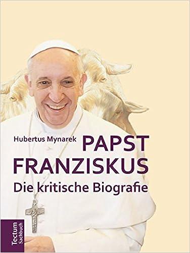papst franziskus die kritische biografie amazonde hubertus mynarek bcher - Papst Franziskus Lebenslauf