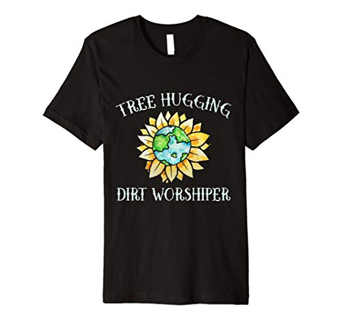 (Tree hugging dirt worshipper t-shirt Tree hugger earth day t)