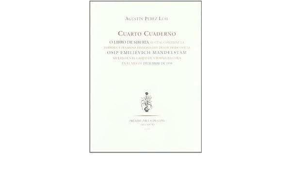 Cuarto cuaderno: O el libro de siberia, el cual cont. la terrible y pesarosa historia del desdichado poeta Osip Emiliévich Mandelstam muerto en el ... en el ...