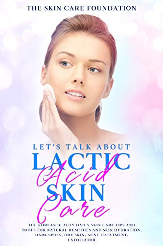 Let's Talk About Lactic Acid Skin Care: The Korean Beauty daily skin care tips and tools for natural remedies and skin hydration, dark spots, dry skin, acne treatment, exfoliator (Dark Spot Remover For Acne)