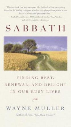 Wayne Muller: Sabbath : Finding Rest, Renewal, and Delight in Our Busy Lives (Paperback); 2000 Edition