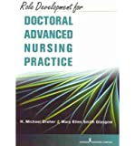 [(Role Development for Doctoral Advanced Nursing Practice)] [Author: Heyward Michael Dreher] published on (March, 2011)