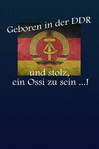 Geboren in der DDR und stolz, ein Ossi zu sein ...!: liniertes Tagebuch mit 120 Seiten | 6x9 Zoll | Tagebuch, Notizbuch, Schulheft uvm. | lustig (German Edition)