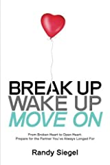 Break Up, Wake Up, Move On: From Broken Heart to Open Heart, Prepare For The Partner You've Always Longed For Paperback