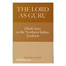 The Lord As Guru: Hindi Sants in the North Indian Tradition