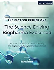 The Biotech Primer One: The Science Driving Biopharma Explained: An Insider's Guide to the Science Driving the Biopharma Industry for the Non-Scientist