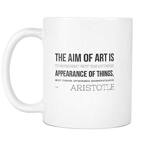 Funny Coffee Mug ,The aim of art is to represent not the outward appearance of things, but their inward significance. , White Ceramic, 11 oz