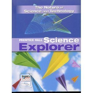 PRENTICE HALL SCIENCE EXPLORER THE NATURE OF SCIENCE AND TECHNOLOGY     TEXT THIRD EDITION 2005