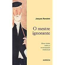 O mestre ignorante - Cinco lições sobre a emancipação intelectual