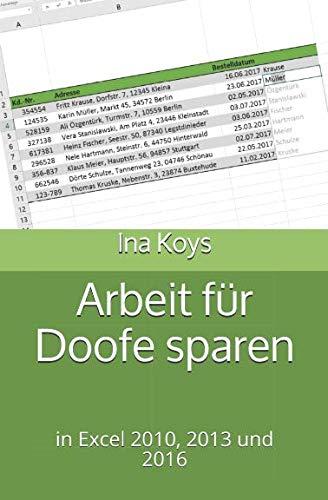 Arbeit für Doofe sparen: in Excel 2010, 2013 und 2016 (kurz & knackig, Band 2) Taschenbuch – 6. Juli 2017 Ina Koys Independently published 1521769079