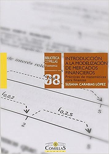 Introducción a la modelización de mercados financieros.Prácticas de matemáticas Biblioteca Comillas, Economía: Amazon.es: Susana Carabias López: Libros
