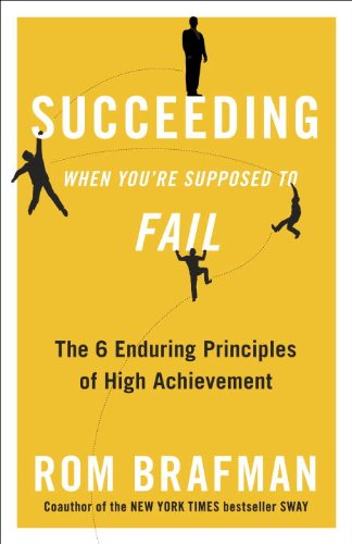 Succeeding When You're Supposed to Fail: The 6 Enduring Principles of High Achievement (Sway The Irresistible Pull Of Irrational Behavior)