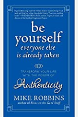 By Mike Robbins - Be Yourself, Everyone Else is Already Taken: Transform Your Life with the Power of Authenticity: The Power of Authenticity to Transform Your Life and Relationships Hardcover