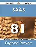 Saas 81 Success Secrets - 81 Most Asked Questions on Saas - What You Need to Know, Eugene Powers, 1488515514