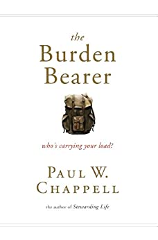 The Burden Bearer: Who's Carrying Your Load? by [Chappell, Paul]