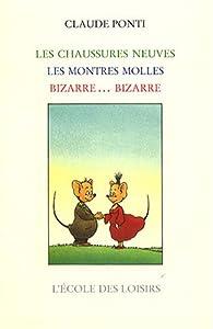Monsieur Monsieur et Mademoiselle Moiselle : Les chaussures neuves ; Les montres molles ; Bizarre... bizarre par Claude Ponti