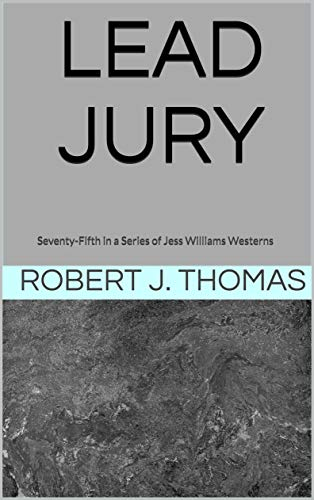 LEAD JURY: Seventy-Fifth in a Series of Jess Williams Westerns (A Jess Williams Western Book 75)
