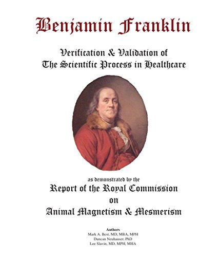 Benjamin Franklin: Verification & Validation of the Scientific Process in Healthcare as demonstrated by the Report o