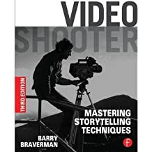 By Barry Braverman Video Shooter: Mastering Storytelling Techniques (3rd Edition)
