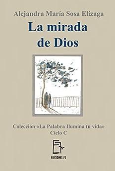La mirada de Dios (La Palabra ilumina tu vida nº 3) (Spanish Edition) by [Sosa Elízaga, Alejandra María]