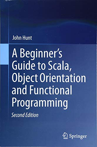 A Beginner's Guide to Scala, Object Orientation and Functional Programming by Springer