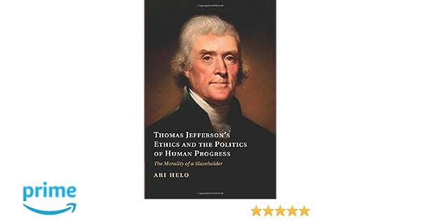 thomas jefferson s ethics and the politics of human progress helo ari