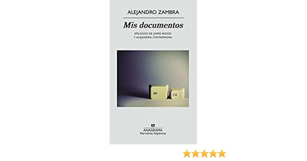 Amazon.com: Mis documentos (NARRATIVAS HISPÁNICAS nº 524) (Spanish Edition) eBook: Alejandro Zambra: Kindle Store