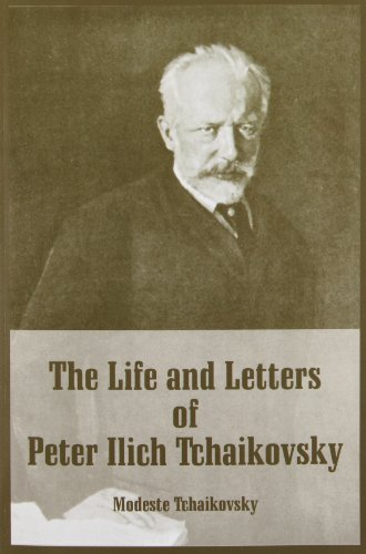 Life and Letters of Peter Ilich Tchaikovsky, The