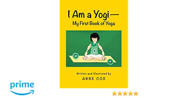 I Am a Yogi-My First Book of Yoga: Anne Cox: 9781480807600 ...