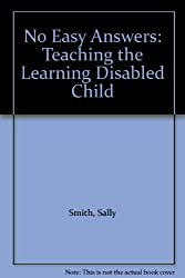 No Easy Answers: Teaching the Learning Disabled Child