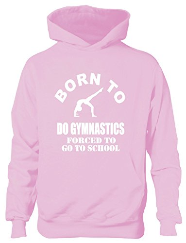 Print4U Born to Do Gymnastics Forced to Go to School Kids Hoodie Age 7-8 Pink