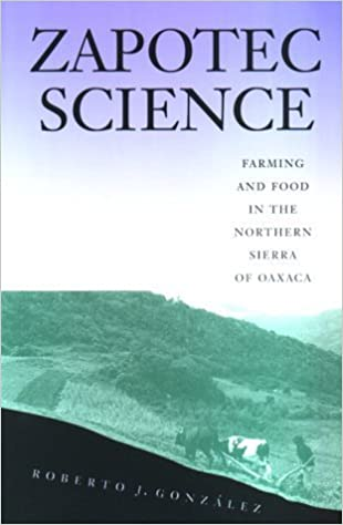 Book Zapotec Science: Farming and Food in the Northern Sierra of Oaxaca by Roberto J. Gonzalez (2001-08-15)
