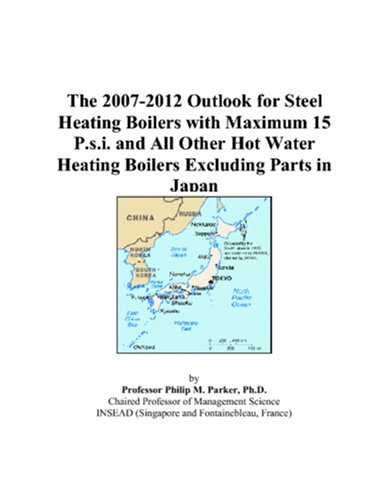 Hot Water Heating Boilers (The 2007-2012 Outlook for Steel Heating Boilers with Maximum 15 P.s.i. and All Other Hot Water Heating Boilers Excluding Parts in Japan)