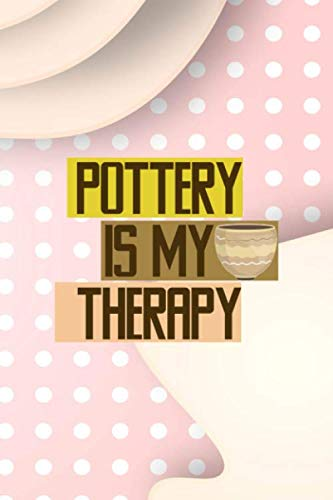 Pottery Is My Therapy: Notebook Journal Composition Blank Lined Diary Notepad 120 Pages Paperback Pink Caramel Pottery