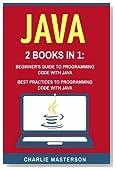 Java: 2 Books in 1: Beginner's Guide + Best Practices to Programming Code with Java (Java, JavaScript, Python, Code, Programming Language, Programming, Computer Programming) (Volume 2)