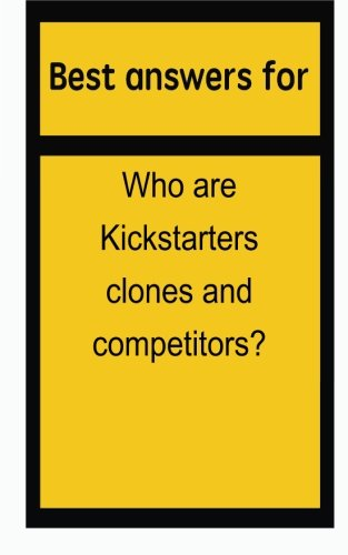 Best answers for Who are Kickstarters clones and competitors? Clones Starter