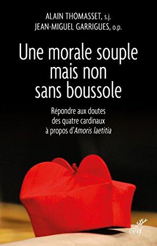 Une morale souple mais non sans boussole: Répondre aux doutes des quatre cardinaux à propos d'Amoris laetitia (French Edition)
