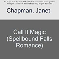 Call It Magic (Spellbound Falls, #7)