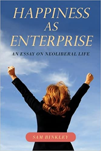 happiness as enterprise an essay on neoliberal life sam binkley  happiness as enterprise an essay on neoliberal life sam binkley 9781438449845 com books