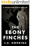 The Ebony Finches: A Transition Magic Thriller