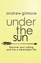 Under the Sun: Discover Your Calling and Live a Meaningful Life