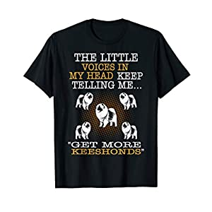 Voices In Head Telling Me Get More Keeshonds Tshirt 7