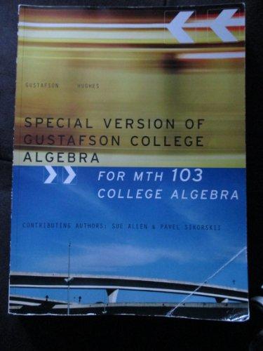 Special Version of Gustafson College Algebra for Mth103 College Algebra